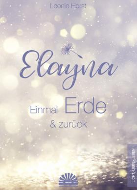 Elayna - Einmal Erde und Zurück - Leonie Horst