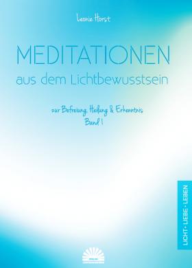 Meditationen aus dem Lichtbewusstsein - Leonie Horst